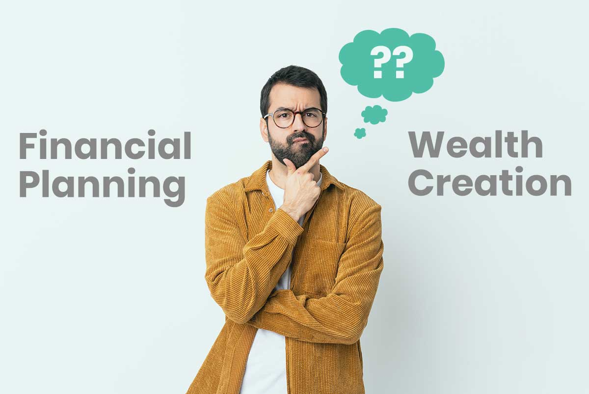 Financial Planning or Wealth Creation: what comes first?