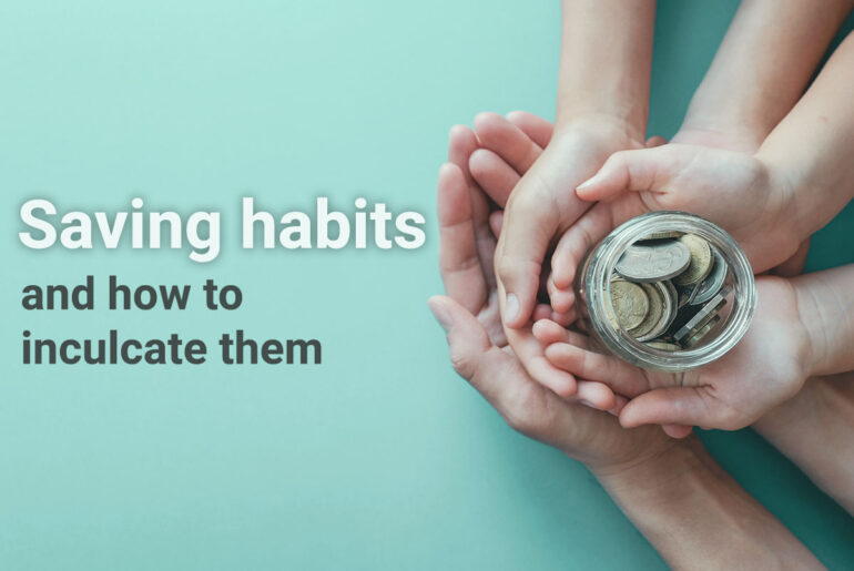 Saving habits and how to inculcate them